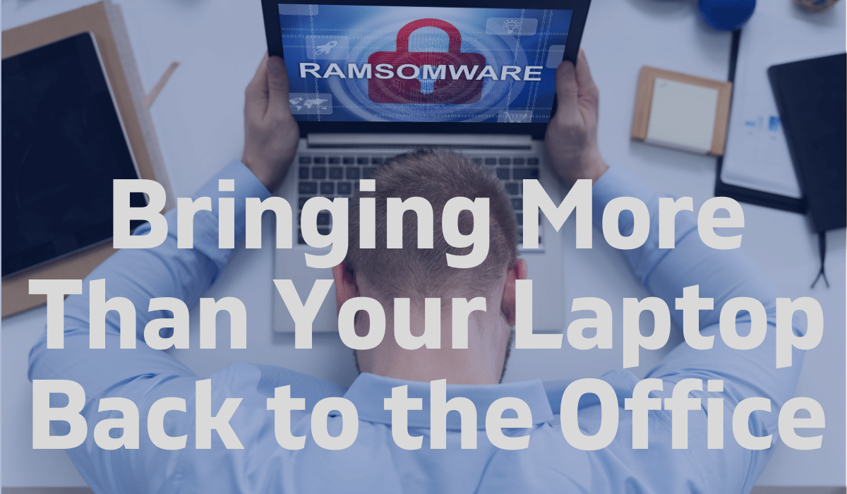 Bringing More Than Your Laptop Back to the Office